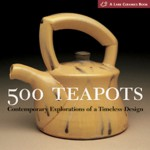 500 Teapots: Contemporary Explorations of a Timeless Design - Kathy Triplett, Suzanne J.E. Tourtillott, Kathy Triplett, Suzanne J. E. Tourtillott