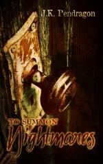 To Summon Nightmares - J.K. Pendragon