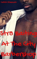 Str8 Baiting at the City Barbershop: Gay Black Ebony Urban Fiction (City Barbershop Studs Book 5) - Calvin Freeman