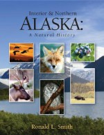 Interior & Northern Alaska: A Natural History - Ronald L. Smith