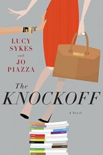 The Knockoff: A Novel - Lucy Sykes, Jo Piazza