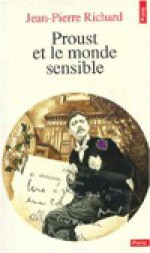 Proust Et Le Monde Sensible - Jean-Pierre Richard