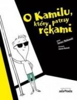 O Kamilu, który patrzy rękami - Tomasz Małkowski, Joanna Rusinek