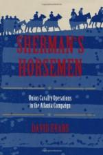 Sherman's Horsemen: Union Cavalry Operations in the Atlanta Campaign - David Evans
