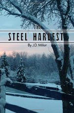 The Steel Harvest (Volume 1) - J D Miller, Karen Robinson, Jennifer Oberth