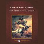 The Adventures of Gerard - Sir Arthur Conan Doyle, John Bolen, Tantor Audio