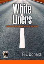 White Liners: Hunter Rayne Highway Mystery Sketches - R.E. Donald