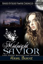 Midnight Savior (Bonded By Blood Vampire Chronicles Book 5) - Arial Burnz, AJ Nuest