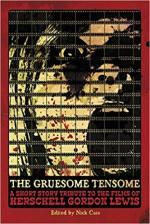 The Gruesome Tensome: A Short Story Tribute to the Films of Herschell Gordon Lewis - Nick Cato, M.P. Johnson, Jordan Krall, David C. Hayes, William D. Carl, Mark McLaughlin, Michael Sheenan, Jr., L.L. Soares, Jeff Strand, Gregory Lamberson, Garrett Cook, Adam Cesare