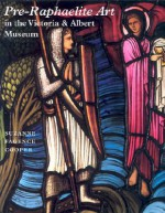 Pre-Raphaelite Art in the Victoria and Albert Museum - Suzanne Fagence Cooper