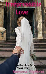 Irrepressible Love (A Banished Saga Short Story) - Ramona Flightner