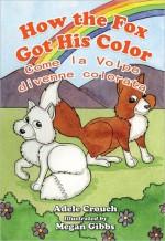How the Fox Got His Color Bilingual Italian English - Adele Marie Crouch, Megan Gibbs, Massimiliano Spera