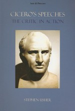 Cicero's Speeches: The Critic in Action - Stephen Usher
