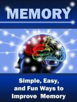 Memory: Simple, Easy, and Fun Ways to Improve Memory - John Parker