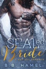 SEALed Bride: A Bad Boy Romance (Includes bonus novel Jerked!) - B. B. Hamel