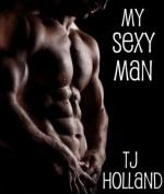 My Sexy Man - TJ Holland