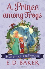 A Prince among Frogs (Tales of the Frog Princess) - E. D. Baker