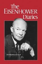 The Eisenhower Diaries - Dwight D. Eisenhower, Robert H. Ferrell