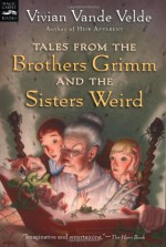 Tales from the Brothers Grimm and the Sisters Weird (Magic Carpet Books) - Vivian Vande Velde, Brad Weinman