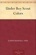 Under Boy Scout Colors - Joseph Bushnell Ames