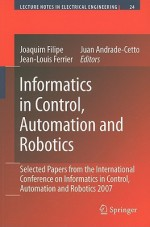 Informatics in Control, Automation and Robotics: Selected Papers from the International Conference on Informatics in Control, Automation and Robotics 2007 - Joaquim Filipe, Jean-Louis Ferrier, Juan Andrade-Cetto