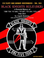 Black Knights Rule! (BKR): A Pictorial History of VBF-718 / VF-68A / VF-837 / VF-154 / VFA-154 - 1946-2013 (Us Navy Squadron Histories) - Angelo Romano