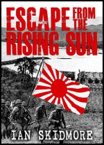 Escape From The Rising Sun; The Incredible Voyage Of The Sederhana Djohanis - Ian Skidmore