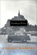 Something to Declare: Essays on France - Julian Barnes