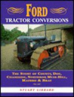 Ford Tractor Conversions: The Story of County, Doe, Chaseside, Northrop, Muir-Hill, Matbro and Bray - Stuart Gibbard