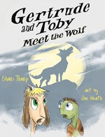 Gertrude and Toby Meet the Wolf (Gertrude and Toby Fairy-Tale Adventure Series 3) - Shari Tharp, Jim Heath