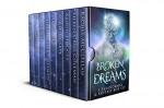 Broken Dreams: a fantasy and paranormal new adult box set - Rachel McClellan, Eileen Cruz Coleman, Aaron Hodges, Auriella Skye, May Sage, Christopher Coleman, Kyoko M, J. A. Armitage, J. L. Hendricks, Addendum Designs