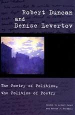 Robert Duncan and Denise Levertov: The Poetry of Politics, the Politics of Poetry - Albert Gelpi, Albert Gelpi