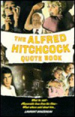 The Alfred Hitchcock Quote Book: What He Said-What Players and Colleagues Said about Him Memorable. - Laurent Bouzereau