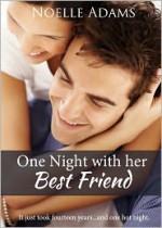 One Night with her Best Friend - Noelle Adams