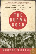 The Burma Road: The Epic Story of the China-Burma-India Theater in World War II - Donovan Webster