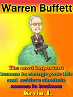Warren Buffett: The most important lessons to change your life and achieve absolute success in your business - Kevin T.