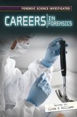 Careers in Forensic Science - Linda D. Williams