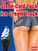 Dirty Work: Stone-Cold Fuck in the Ice Cream Truck - Fannie Tucker