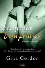 Recipe for Temptation (Entangled Brazen) (Madewood Brothers) - Gina Gordon