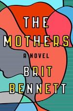 The Mothers: A Novel - Brit Bennett