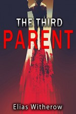 The Third Parent - Elias Witherow, Thought Catalog