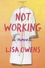 Not Working: A Novel - Lisa Owens