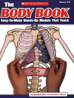 The Body Book: Easy-to-Make Hands-on Models That Teach - Donald M. Silver, Patricia J. Wynne