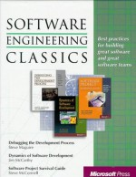 Software Engineering Classics: Software Project Survival Guide/ Debugging the Development Process/ Dynamics of Software Development - Steve Maguire, Steve McConnell, Steve Maguire, Michele McCarthy