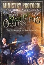 Ministry Protocol: Thrilling Tales of the Ministry of Peculiar Occurrences - Pip Ballantine, Tee Morris, Leanna Renee Hieber, Karina Cooper, Deliliah Dawson, Tiffany Trent, Jared Axelrod, Glenn Freund, Peter Woodworth, Lauren Harris
