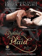 Behind the Plaid (Highland Bound) - Eliza Knight, Antony Ferguson, Arika Rapson
