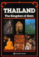 Thailand: The Kingdom of Siam : A Complete Guide (Thai Guides Series) - John Hoskin