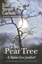 The Pear Tree: Is Torture Ever Justified? - Eric Stener Carlson