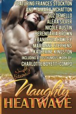 Naughty Heatwave: Turn Up The Heat - Frances Stockton, Tamara McHatton, Suz deMello, Alexa Silver, Nicole Austin, Berengaria Brown, Francesca Hawley, Marianne Stephens, Katherine Kingston, Charlotte Boyett-Compo