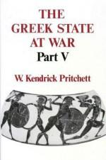 The Greek State at War: Part V - W. Kendrick Pritchett